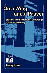 On a Wing and a Prayer: Stories from Freedom Fellowship, a Prison Ministry Paperback