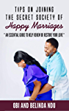 Tips on Joining the Secret Society of Happy Marriages: An essential guide to help renew or restore your love.
