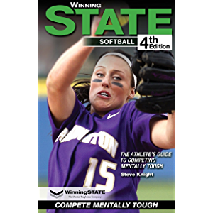 WINNING STATE SOFTBALL: The Athlete's Guide To Competing Mentally Tough (4th Edition)