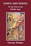 Saints and Heroes to the End of the Middle Ages (Yesterday's Classics)