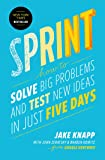 Sprint : How to Solve Big Problems and Test New Ideas in Just 5 Days