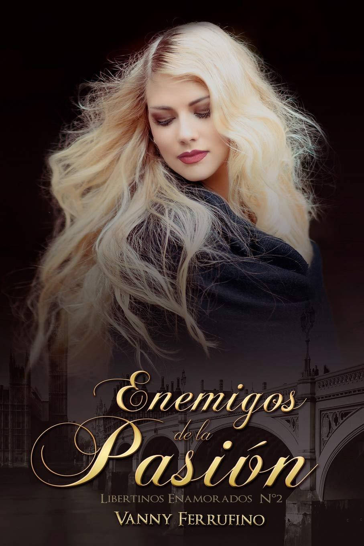 Enemigos de la pasión (Libertinos Enamorados): Amazon.es: Vanny Ferrufino:  Libros