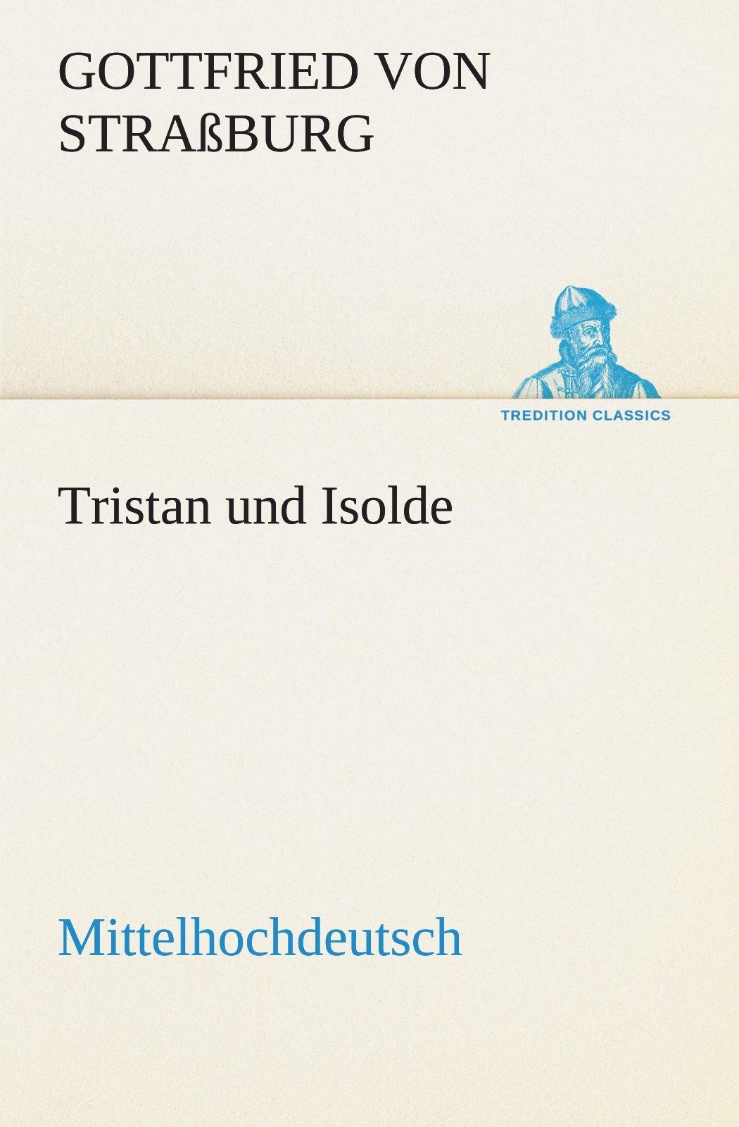 Tristan und Isolde (Mittelhochdeutsch) (TREDITION CLASSICS) (German Edition) pdf