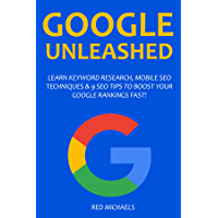 The Google Unleashed Bundle: Learn keyword Research, Mobile SEO Techniques & 9 SEO Tips to Boost Your Rankings Fast! (English Edition)