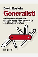 Generalisti: Perché una conoscenza allargata, flessibile e trasversale è la chiave per il futuro (Italian Edition) Kindle Edition