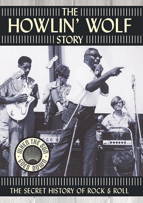 Amazon.com: The Howlin' Wolf Story - The Secret History of Rock & Roll: Chester Burnett, Don McGlynn, Joe Lauro: Movies & TV