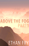 Above The Fog 1: A Post-Apocalyptic Thriller (Fog Series)