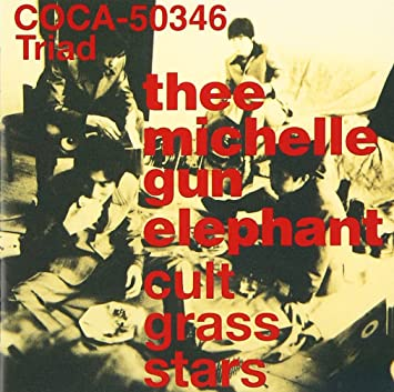 Thee Michelle Gun Elephant Cult Grass Stars Amazon Music