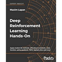 Deep Reinforcement Learning Hands-On: Apply modern RL methods, with deep Q-networks, value iteration, policy gradients, TRPO, AlphaGo Zero and more (English Edition)