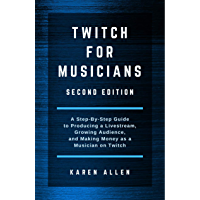 Twitch for Musicians Second Edition: A Step-by-Step Guide to Producing a Livestream, Growing Audience, and Making Money… book cover