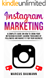 Instagram Marketing: A Complete Guide On How To Grow Your Instagram Account, Gaining Thousands Of Followers And Market It For Your Business