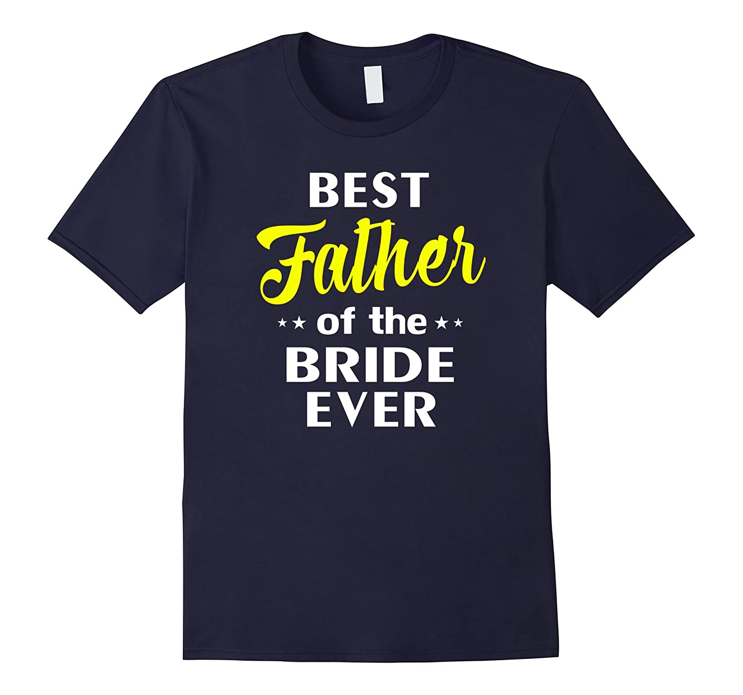 Best Father Of The Bride Ever Shirt - Wedding T Shirt-TD
