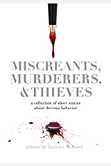 Miscreants, Murderers, and Thieves: a collection of short stories about devious behavior Kindle Edition
