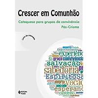 Crescer em Comunhão - Catequese para grupos de convivência pós-crisma crismado: catequese para grupos de convivência pós-crisma - Livro do crismado