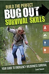 Build the Perfect Bug Out Survival Skills: Your Guide to Emergency Wilderness Survival Paperback