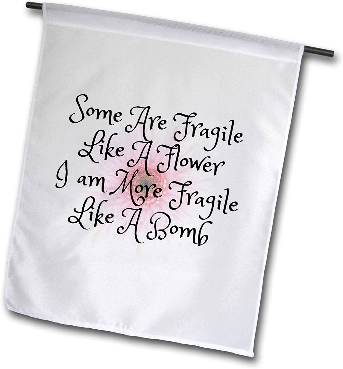 3dRose Carrie Merchant Quote - Image of Some are Fragile Like A Flower I Am Fragile Like A Bomb - 12 x 18 inch Garden Flag (fl_315334_1)
