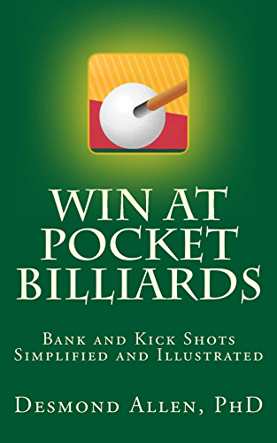 Win at Pocket Billiards: Bank and Kick Shots Simplified and Illustrated