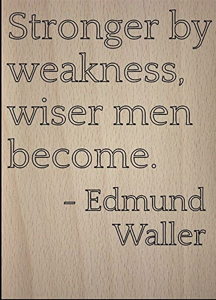 Amazoncom Stronger By Weakness Wiser Men Become Quote By