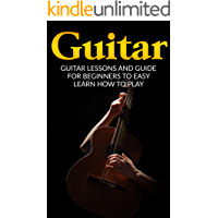 Guitar: Guitar Lessons and Guide for Beginners to Easy Learn How to Play (Guitar Lessons, Guitar Guide, How to Play… book cover