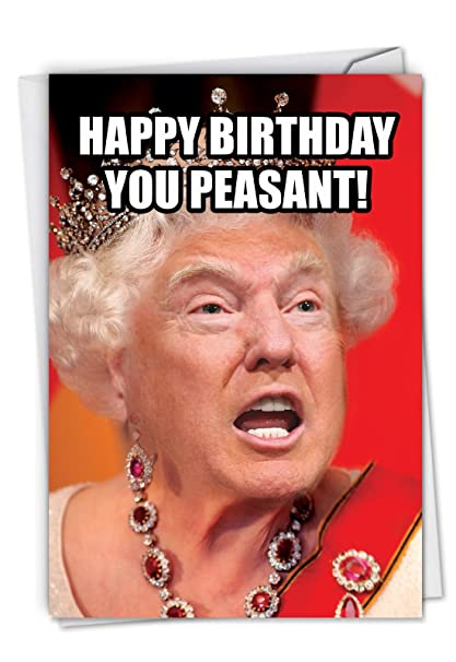 Amazon Trump Peasant Funny Birthday Greeting Card Featuring The Queen If Donald Had Been British With Envelope C4173BDG Office Products