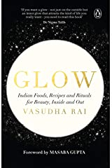 Glow: Indian Foods, Recipes and Rituals for Beauty, Inside and Out Kindle Edition
