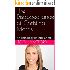 The Disappearance of Christina Morris: An anthology of True Crime