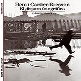 Biblioteca Ilustrada. Henri Cartier-Bresson: El disparo fotográfico