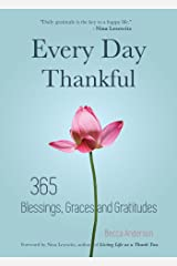 Every Day Thankful: 365 Blessings, Graces and Gratitudes (Alcoholics Anonymous, Daily Reflections, Christian Devotional, Gratitude, Blessings, Acts of Kindness) Kindle Edition