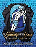 The Stations of the Cross: Catholic Coloring Book Devotional: Catholic Bible Verse Coloring Book for Adults & Teens