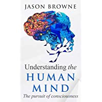 Understanding the Human Mind: The Pursuit of Consciousness