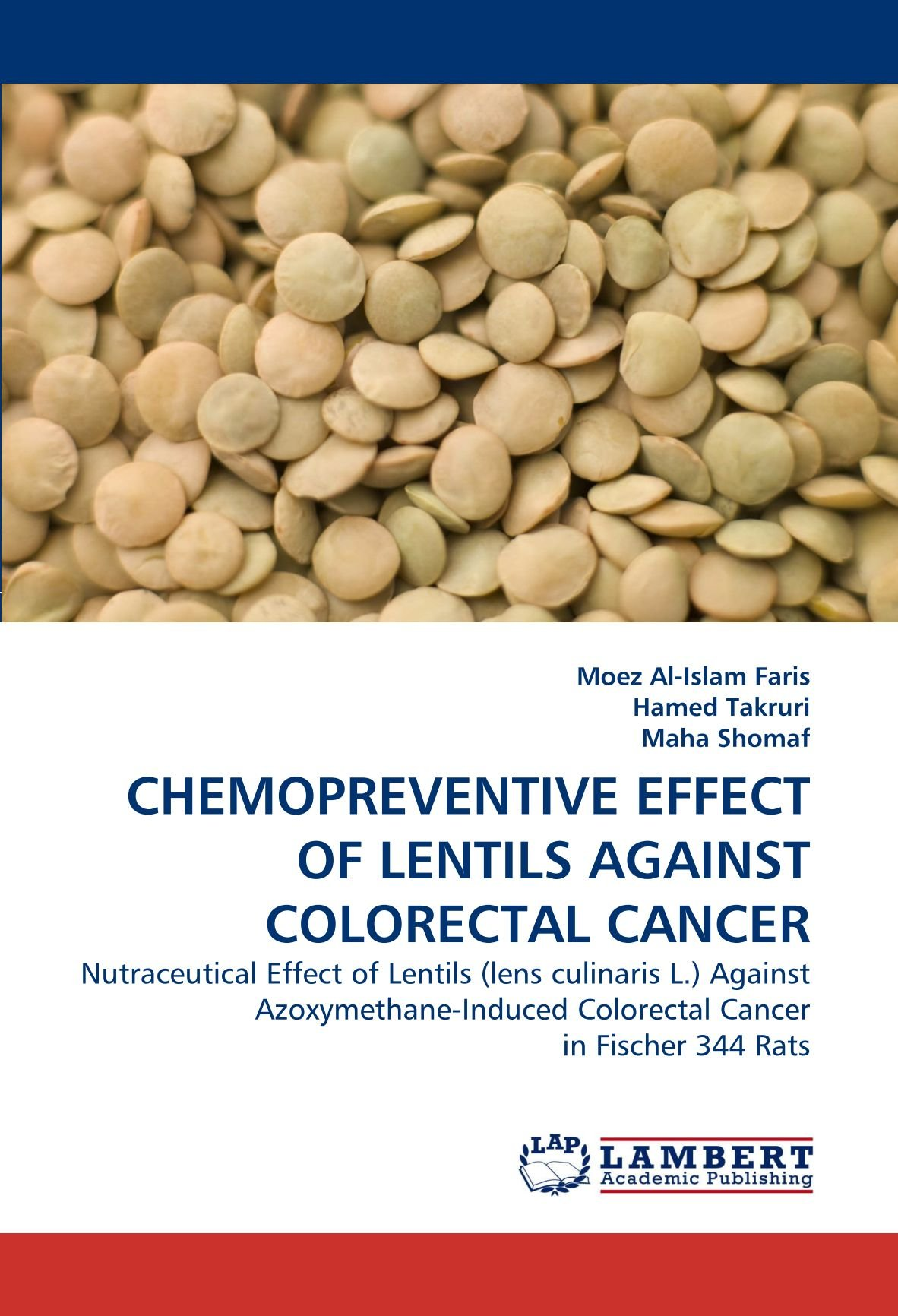 CHEMOPREVENTIVE EFFECT OF LENTILS AGAINST COLORECTAL CANCER: Nutraceutical Effect of Lentils (lens culinaris L.) Against Azoxymethane-Induced Colorectal Cancer in Fischer 344 Rats pdf