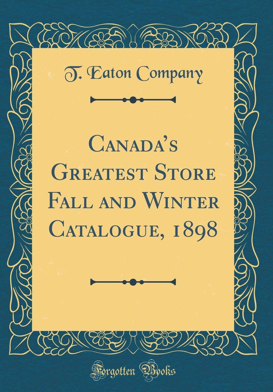 Canada's Greatest Store Fall and Winter Catalogue, 1898 (Classic Reprint) pdf epub