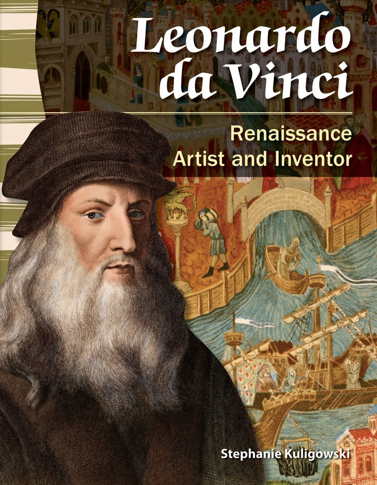 Leonardo Da Vinci  World History   Renaissance Artist And Inventor  Primary Source Readers