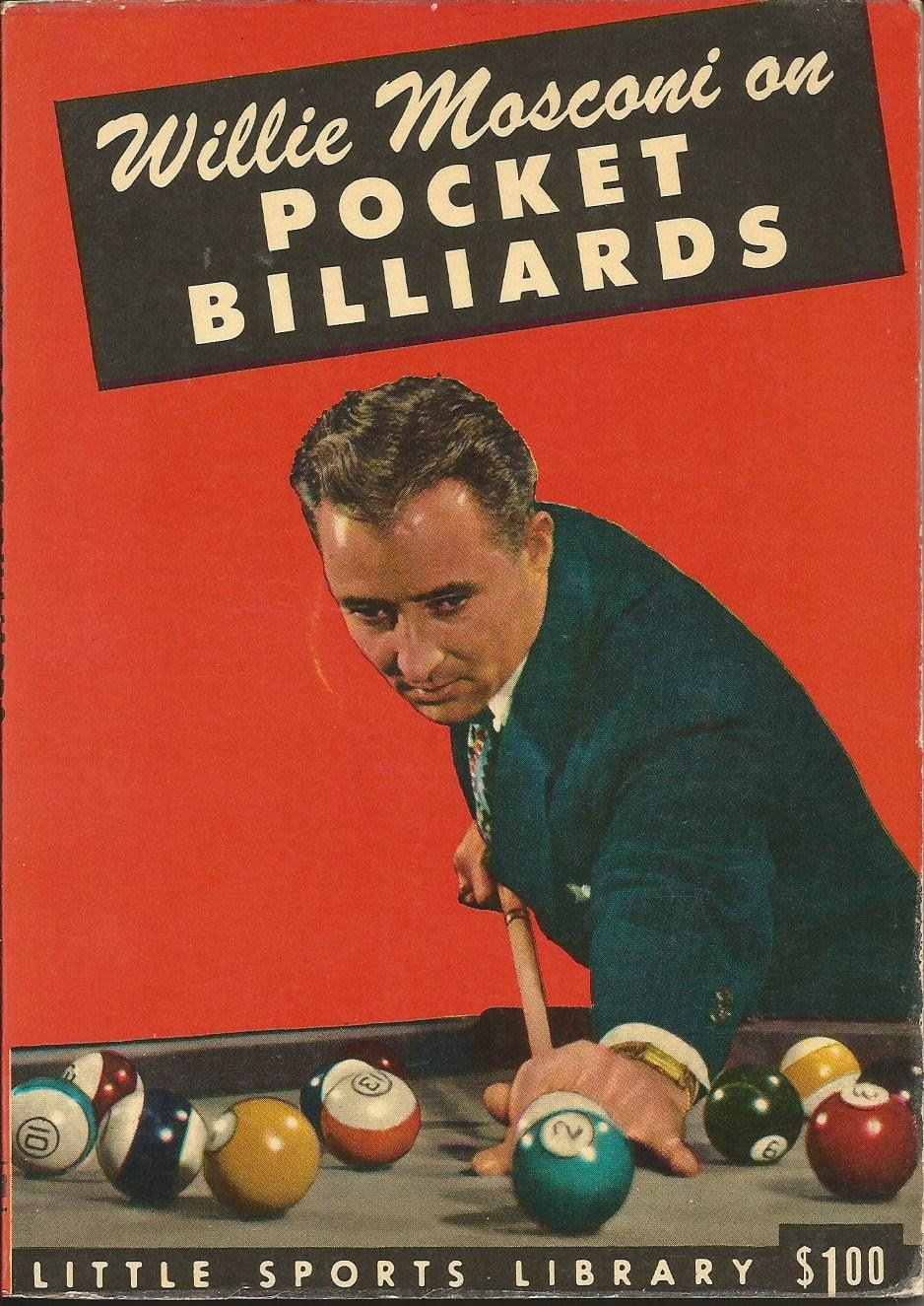 Willie Mosconi On Pocket Billiards The Classic Book on the Game by the Legendary King of Pocket Billiards