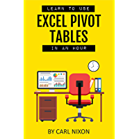 Learn To Use Excel Pivot Tables In An Hour (English Edition)