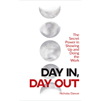 Day In, Day Out: The Secret Power in Showing Up and Doing the Work (English Edition)