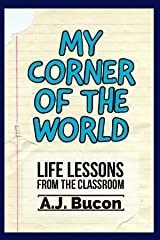 My Corner of the World: Life Lessons From the Classroom Kindle Edition
