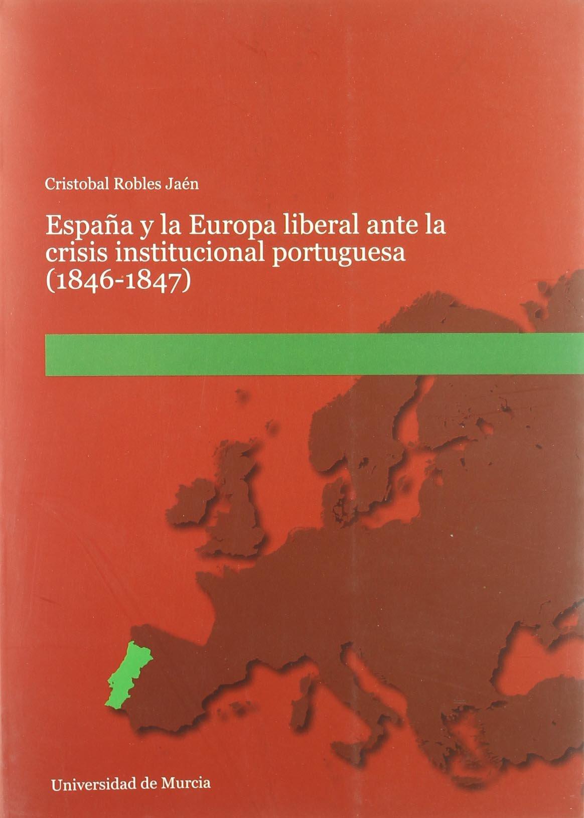 España y la Europa Liberal ante la Crisis Institucional Portuguesa 1846-1847: Amazon.es: Robles Jaen,Cristobal: Libros
