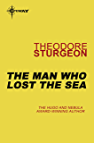 The Man Who Lost the Sea (The Complete Stories of Theodore Sturgeon Book 10)