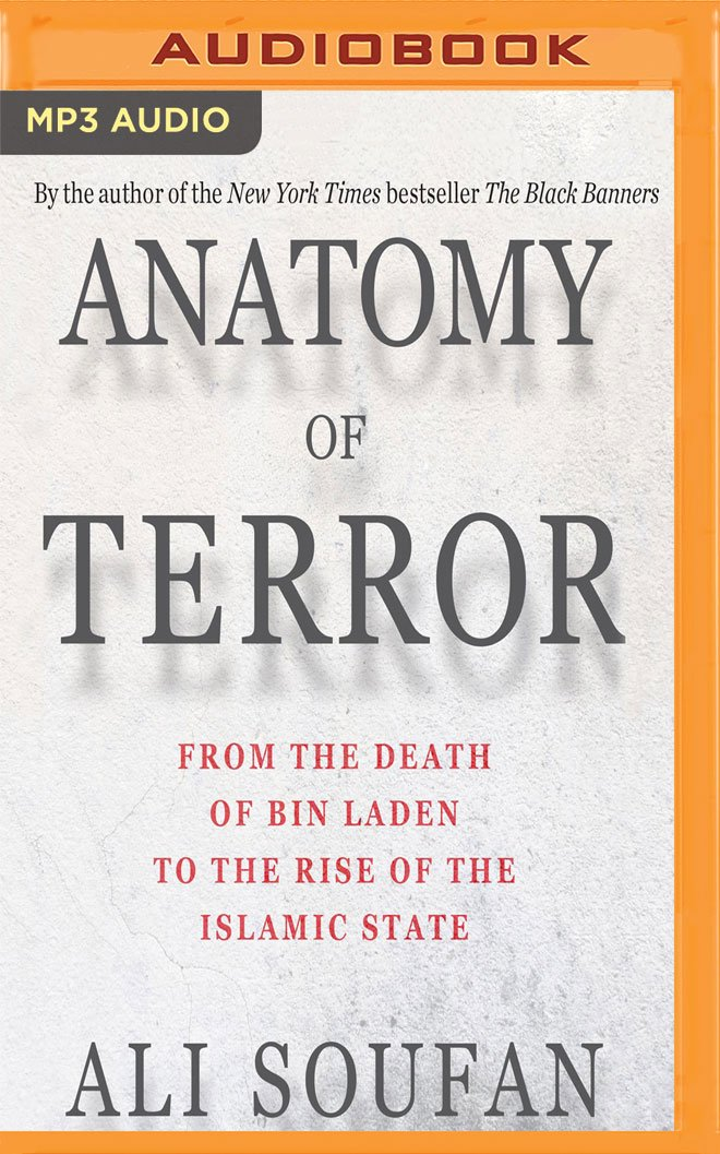 Anatomy Of Terror From The Death Of Bin Laden To The Rise Of The