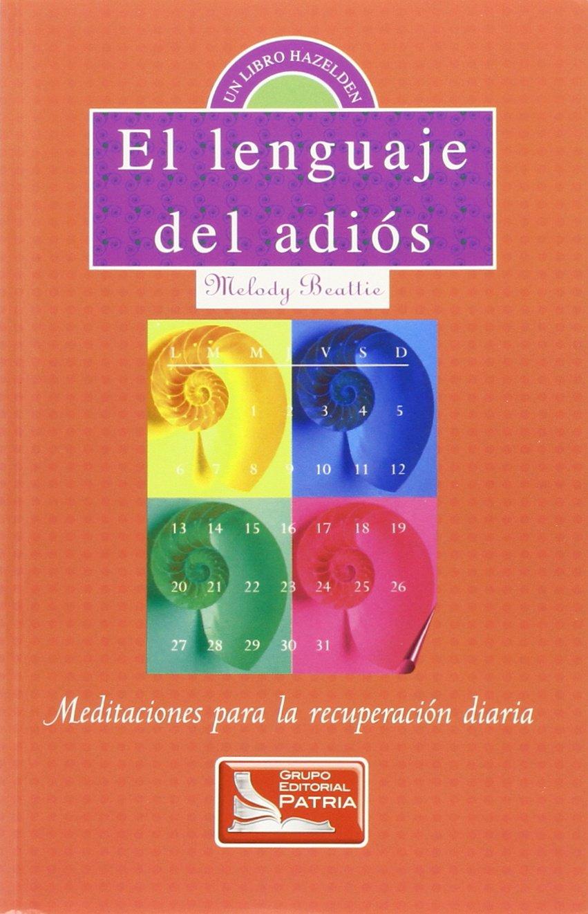 El Lenguaje del Adios: Meditaciones para la recuperacion diaria (Spanish  Edition) (Spanish) Paperback – October 28, 1996