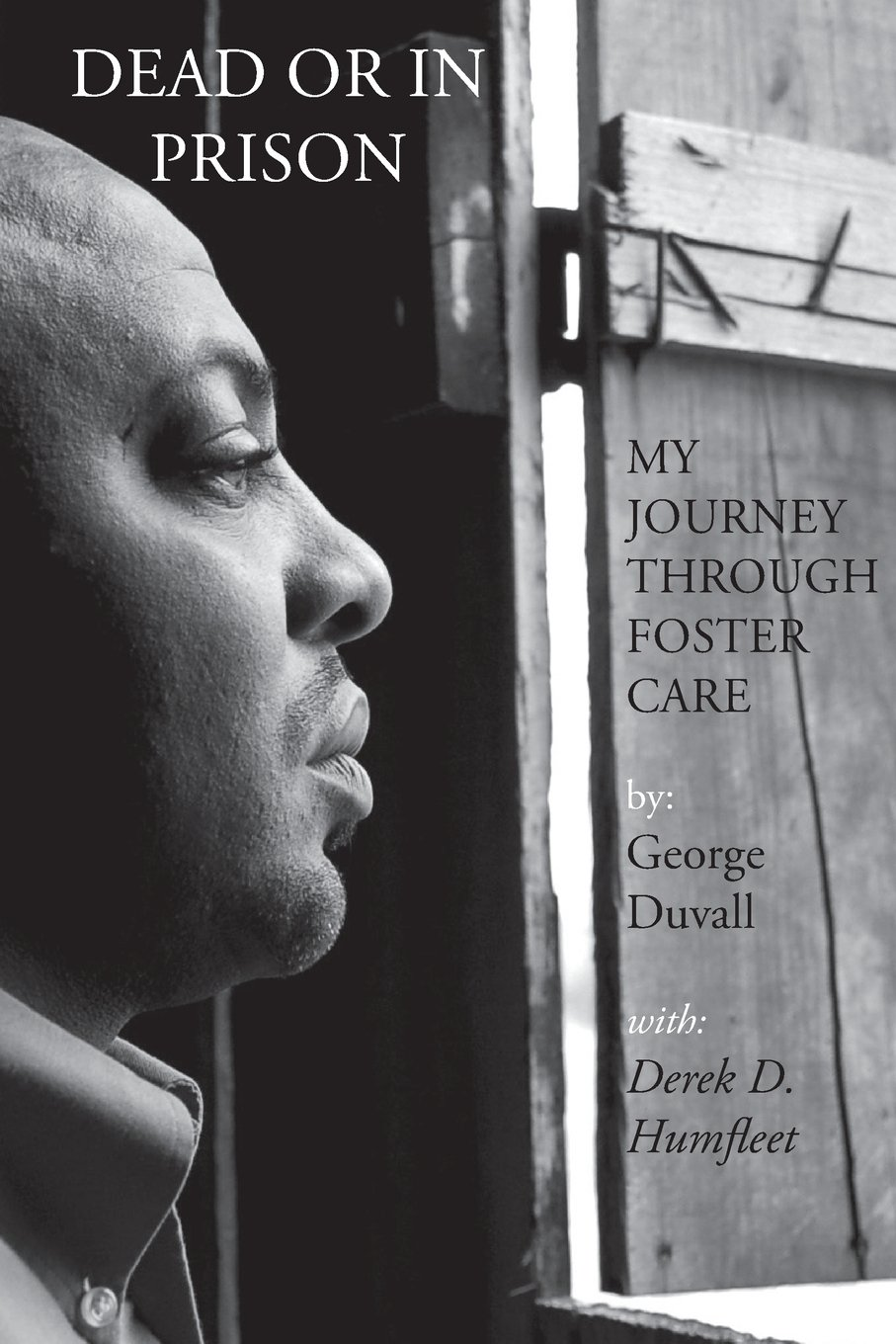 Dead or in Prison: My Journey Through Foster Care