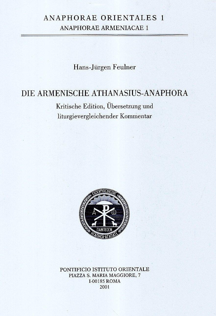 Die Armenische Athanasius-Anaphora  Kritische Edition, Ubersetzung
