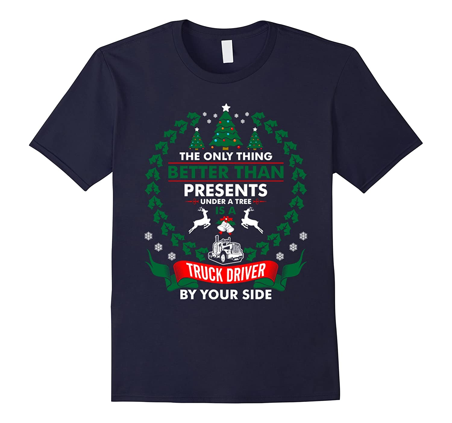 Better Presents Under Tree Truck Driver By Side t shirt-Art