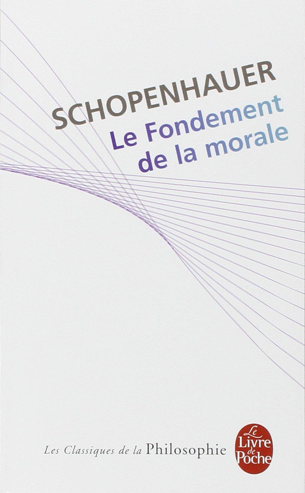 Le fondement de la morale - Schopenhauer