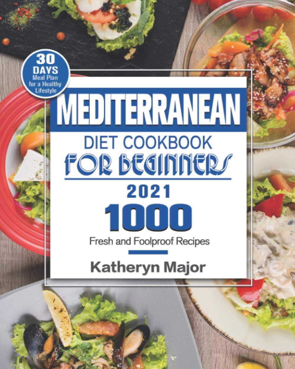 Mediterranean Diet Cookbook For Beginners 2021: 1000 Fresh and Foolproof Recipes with 30-Day Meal Plan for a Healthy Lifestyle 1