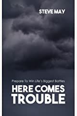 Here Comes Trouble: Prepare To Win Life's Biggest Battles