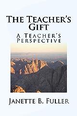 The Teacher's Gift: A Teacher's Perspective Kindle Edition