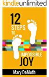 12 Steps to Impossible Joy