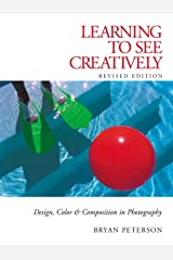 Learning to See Creatively: Design, Color and Composition in Photography Paperback